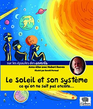 Le soleil et son système, ce qu'on ne sait pas encore / Anna Alter avec Hubert Reeves   Alter, Anna. Auteur