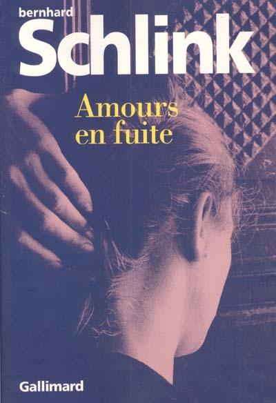 Amours en fuite : nouvelles   Bernhard Schlink (1944-....). Auteur