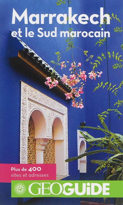 Marrakech et le Sud marocain / Laurent Gontier, Vincent Noyoux, Guillaume Perrier, Raphaëlle Vinon   Gontier, Laurent. Auteur