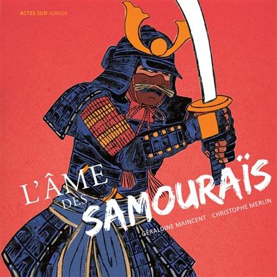 L'âme des samouraïs / Géraldine Maincent, Christophe Merlin | Maincent, Géraldine (1977-....). Auteur