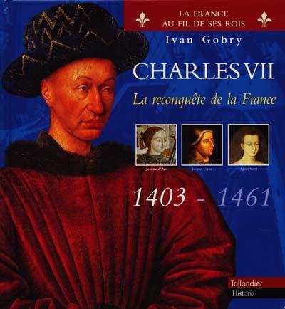 Charles VII : la reconquete de la France : 1403 - 1461 / Ivan Gobry   Gobry, Ivan (1927-....). Auteur