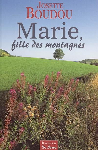 Marie, fille des montagnes / Josette Boudou | Boudou, Josette, auteur