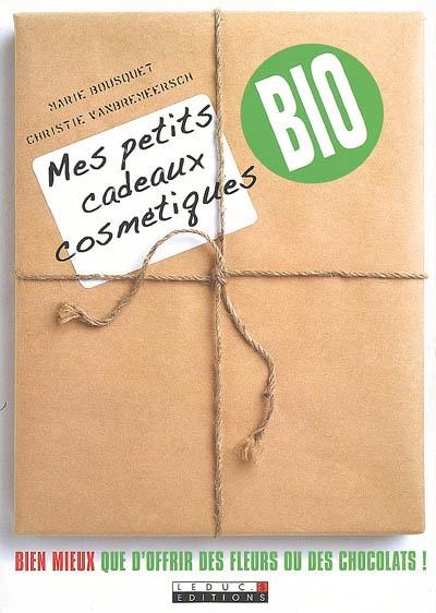 Mes petits cadeaux cosmétiques bio   Bousquet, Marie (19..-....) - aromathérapeute. Auteur