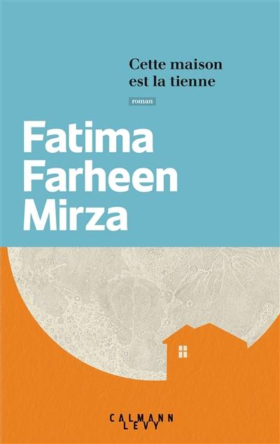 Cette maison est la tienne / Fatima Farheen Mirza | Mirza, Fatima Farheen. Auteur