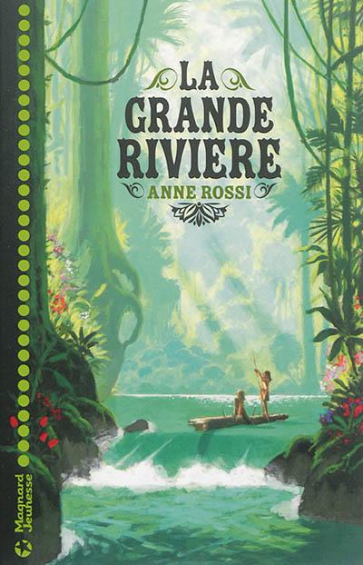 La grande rivière | Rossi, Anne