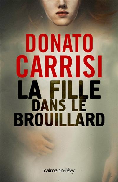 La fille dans le brouillard : roman / Donato Carrisi | Carrisi, Donato (1973-....). Auteur