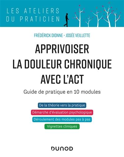 Apprivoiser la douleur chronique avec l'ACT : protocole d'intervention en 10 modules