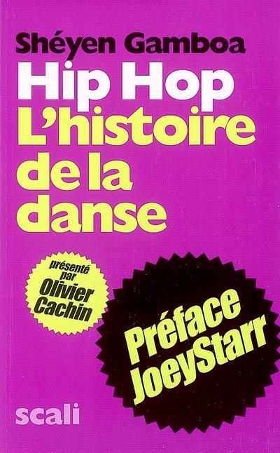 Hip-hop : l'histoire de la danse | Gamboa, Shéyen. Auteur