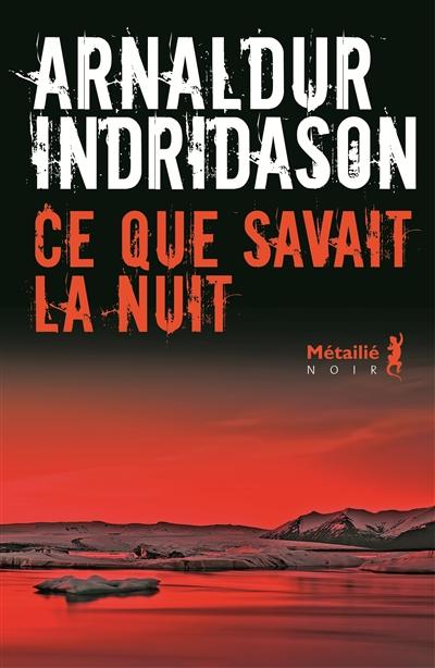 Ce que savait la nuit / Indridason Arnaldur | Arnaldur Indridason (1961-....). Auteur