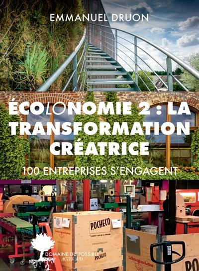 Ecolonomie. Vol. 2. La transformation créatrice : 100 entreprises s'engagent
