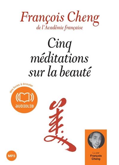 Cinq méditations sur la beauté | Cheng, François (1929-....). Auteur