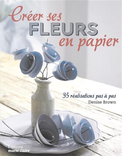 Couverture de : Créer ses fleurs en papier : 35 réalisations pas à pas
