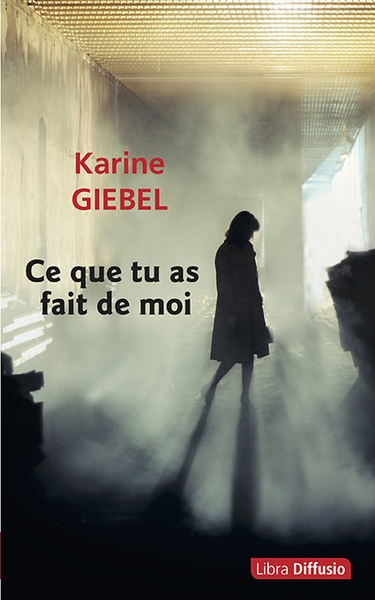 Ce que tu as fait de moi / Karine Giebel   Giebel, Karine