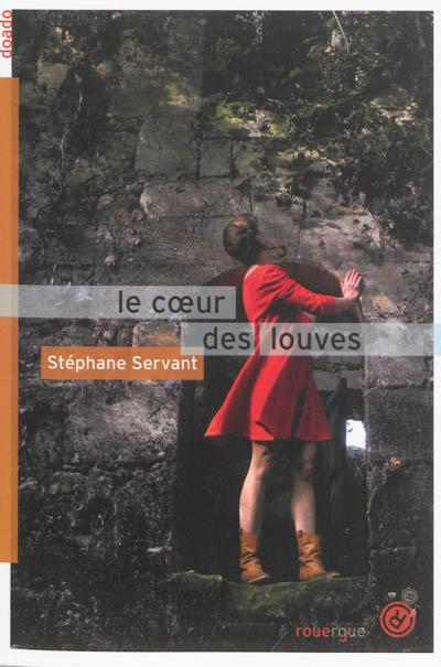 Le coeur des louves | Servant, Stéphane, auteur