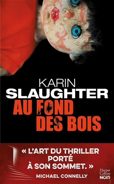 Au fond des bois : thriller | Slaughter, Karin. Auteur