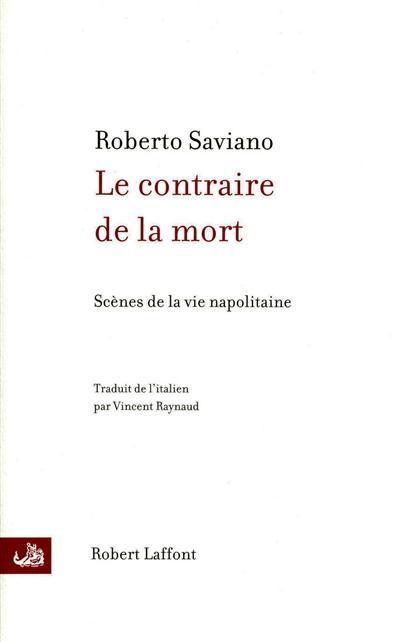 Le contraire de la mort. suivi de La bague : scènes de la vie napolitaine | Saviano, Roberto (1979-....). Auteur