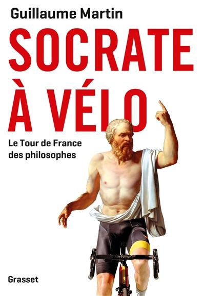 Socrate à vélo : le Tour de France des philosophes / Guillaume Martin   Guillaume Martin