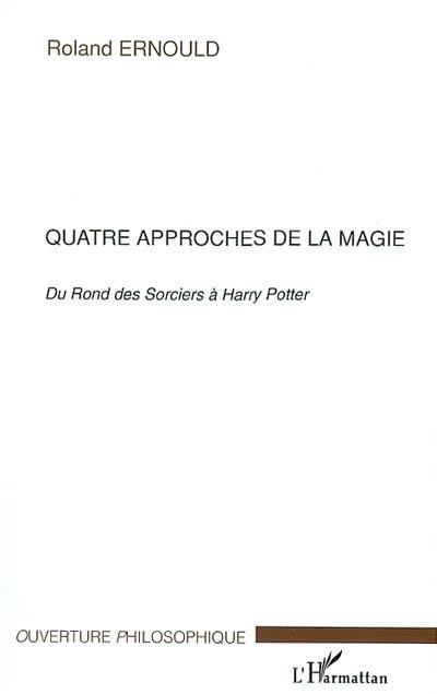 Quatre approches de la magie : du Rond des sorciers à Harry Potter : Claude Seignolle, Peter Straub, Stephen King, Joanne K. Rowling