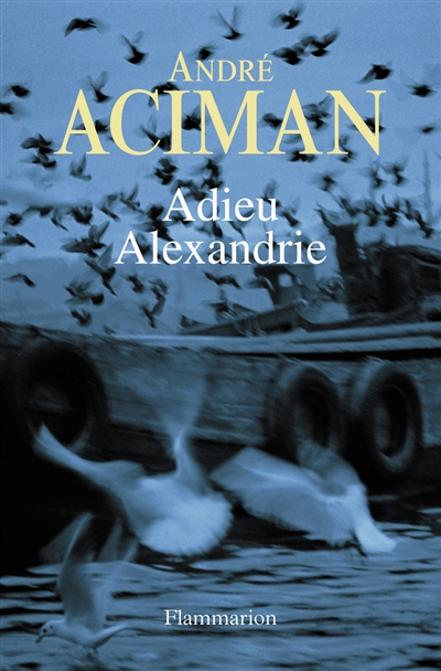 Adieu Alexandrie   Aciman, André. Auteur