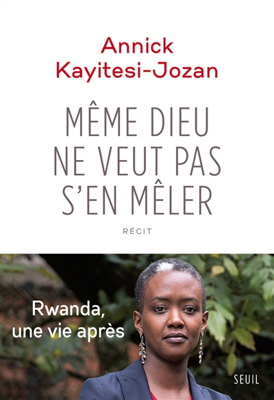 Même Dieu ne veut pas s'en mêler : récit / Annick Kayitesi-Jozan | Kayitesi-Jozan, Annick (1980?-....). Auteur
