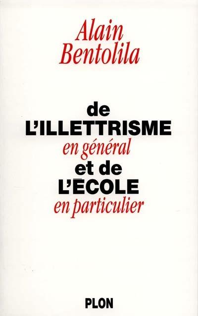 De l'illettrisme en général et de l'école en particulier / Alain Bentolila   Bentolila, Alain (1949-....). Auteur