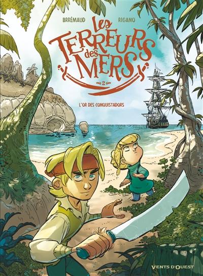 Les terreurs des mers. Vol. 2. L'or des conquistadors