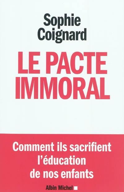 Le pacte immoral : comment ils sacrifient l'éducation de nos enfants