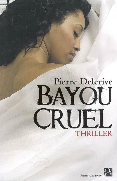 Bayou cruel / Pierre Delerive | Delerive, Pierre. Auteur