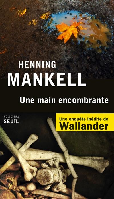 Une main encombrante / Henning Mankell | MANKELL, Henning. Auteur