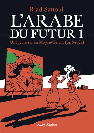 L' Arabe du futur. 1, Une jeunesse au Moyen-Orient (1978-1984) / Riad Sattouf | Sattouf, Riad (1978-....). Auteur