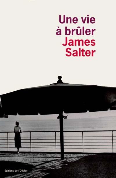 Une vie à brûler | Salter, James (1925-....)