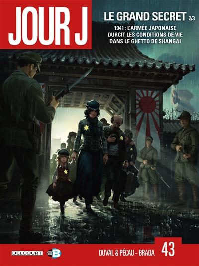 Jour J. Vol. 43. Le grand secret. Vol. 2. 1941 : l'armée japonaise durcit les conditions de vie dans le ghetto de Shanghai