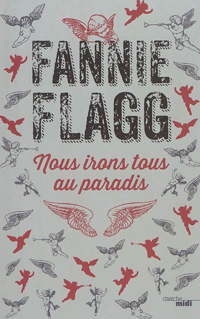 Nous irons tous au paradis / Fannie Flagg | Flagg, Fannie (1944-....). Auteur