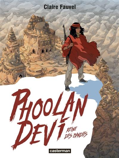 Phoolan Devi : reine des bandits / Claire Fauvel | Fauvel, Claire. Auteur