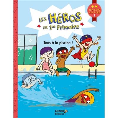 Les héros de 1re primaire. Tous à la piscine ! : niveau lecture 2