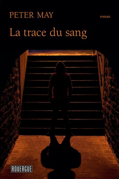 La trace du sang : roman policier   Peter May (1951-....) - romancier. Auteur
