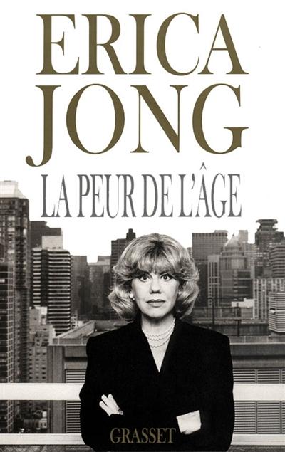 La peur de l'âge : ne craignons pas nos 50 ans / Erica Jong | Jong, Erica (1942-....). Auteur