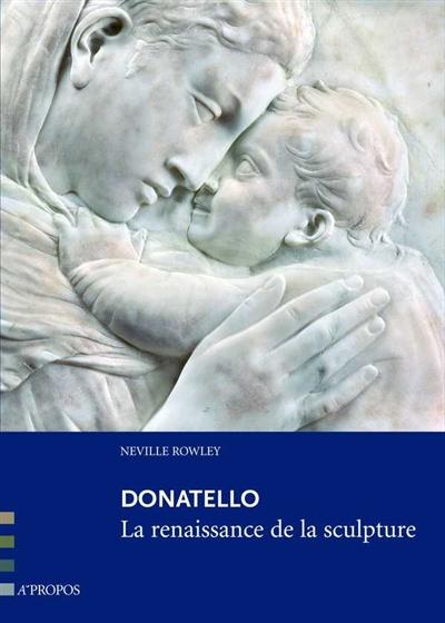 Donatello : la renaissance de la sculpture | Neville Rowley (1978-....). Auteur