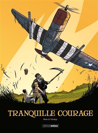 Tranquille courage : intégrale