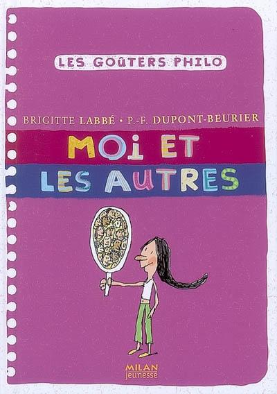 Moi et les autres / Brigitte Labbé, P.-F. Dupont-Beurier | Labbé, Brigitte (1960-....). Auteur