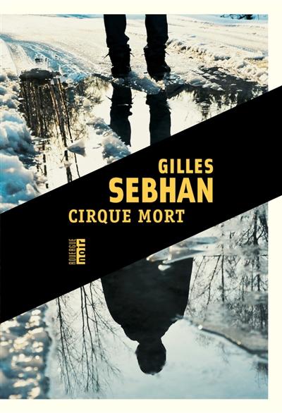 Cirque mort : roman | Sebhan, Gilles (1967-....). Auteur
