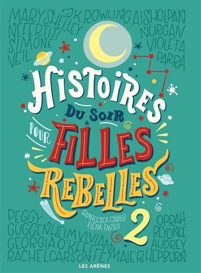 Histoires du soir pour filles rebelles. 2 / Francesca Cavallo, Elena Favilli | Favilli, Elena. Auteur