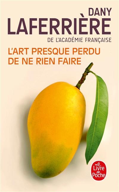 L'art presque perdu de ne rien faire | Dany Laferrière (1953-....). Auteur
