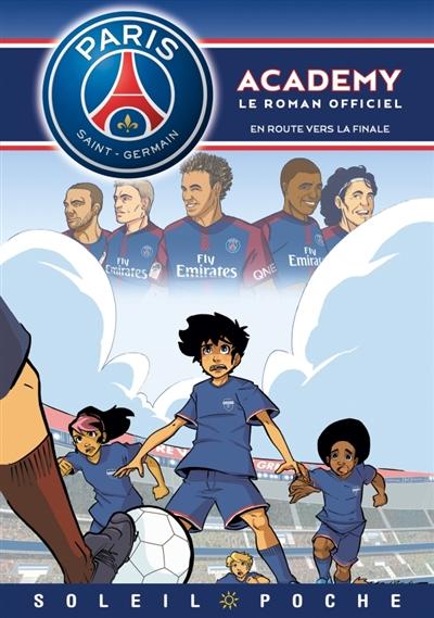 Paris Saint-Germain Academy : le roman officiel. En route vers la finale !