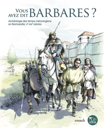 Vous avez dit barbares ? : archéologie des temps mérovingiens en Normandie, Ve-VIIIe siècles |