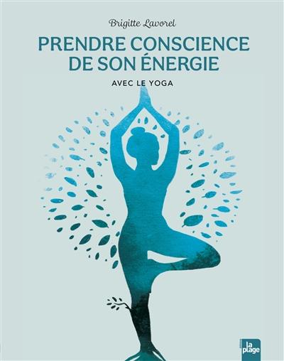 Prendre conscience de son énergie avec le yoga : yoga de l'énergie