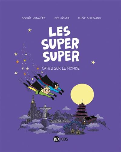 Les Super Super Tome 04 : Capes sur le monde | Lodwitz, Sophie, auteur