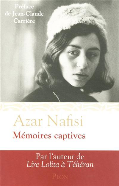 Mémoires captives / Azar Nafisi | Nafisi, Azar. Auteur