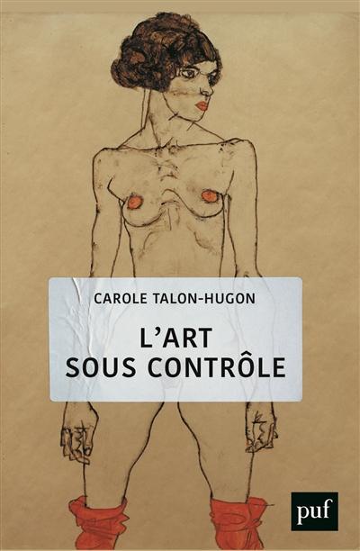 L'art sous contrôle | Talon-Hugon, Carole (1959-....). Auteur