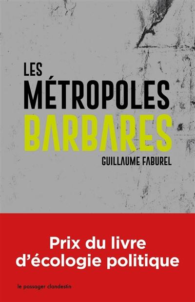 Les métropoles barbares : démondialiser la ville, désurbaniser la terre